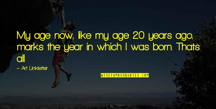 20 Year Quotes By Art Linkletter: My age now, like my age 20 years