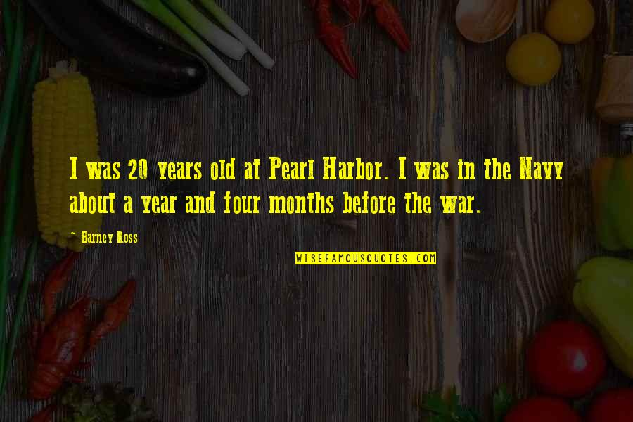 20 Year Quotes By Barney Ross: I was 20 years old at Pearl Harbor.