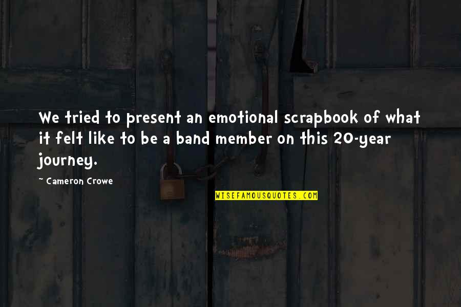 20 Year Quotes By Cameron Crowe: We tried to present an emotional scrapbook of