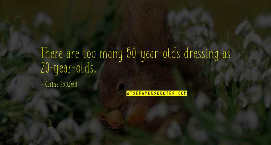 20 Year Quotes By Carine Roitfeld: There are too many 50-year-olds dressing as 20-year-olds.