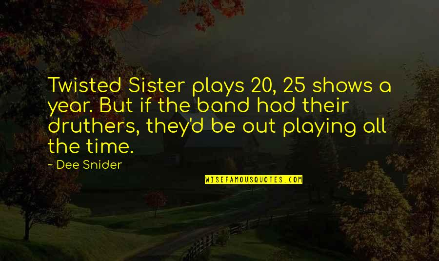 20 Year Quotes By Dee Snider: Twisted Sister plays 20, 25 shows a year.