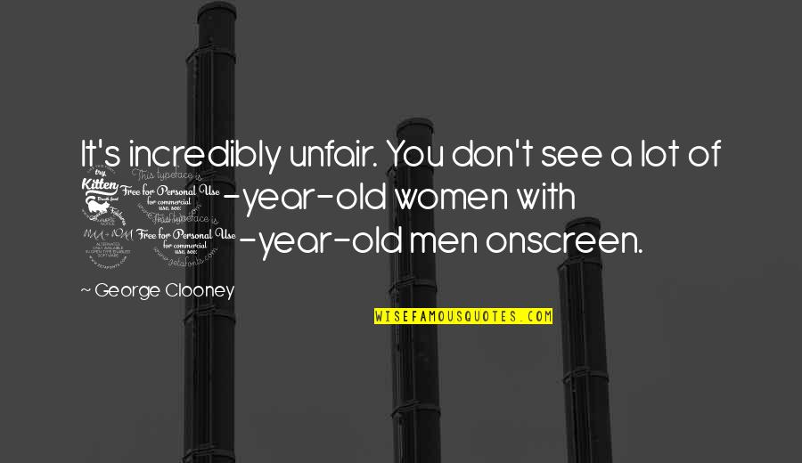 20 Year Quotes By George Clooney: It's incredibly unfair. You don't see a lot