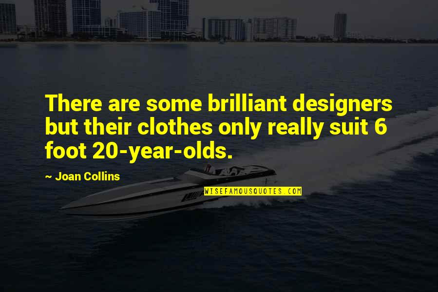 20 Year Quotes By Joan Collins: There are some brilliant designers but their clothes
