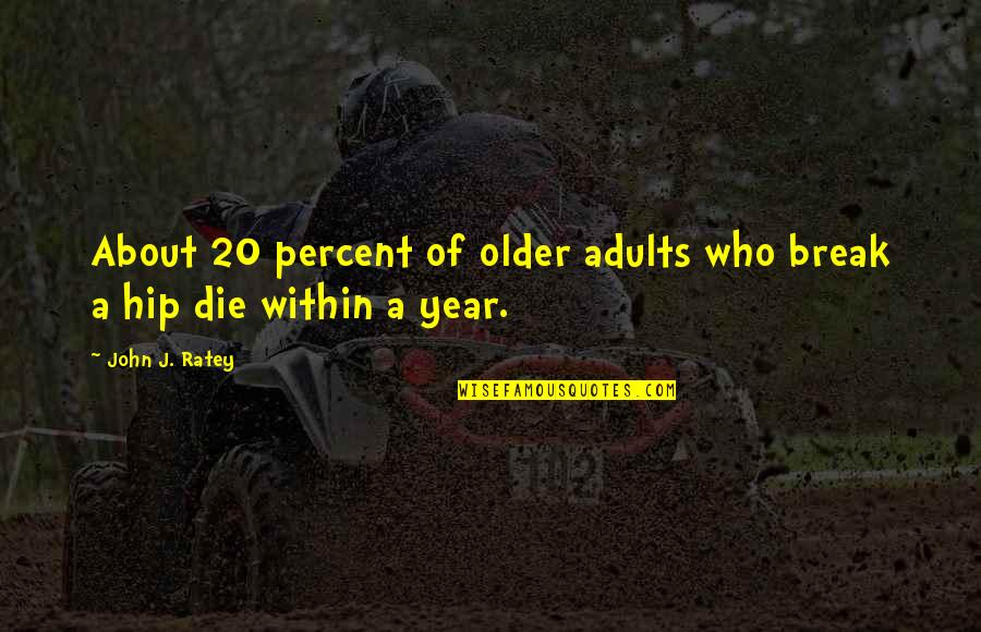 20 Year Quotes By John J. Ratey: About 20 percent of older adults who break