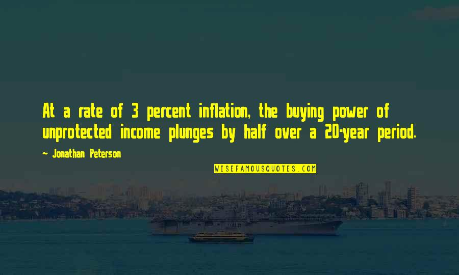 20 Year Quotes By Jonathan Peterson: At a rate of 3 percent inflation, the