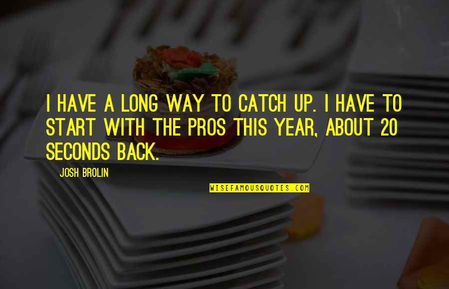 20 Year Quotes By Josh Brolin: I have a long way to catch up.
