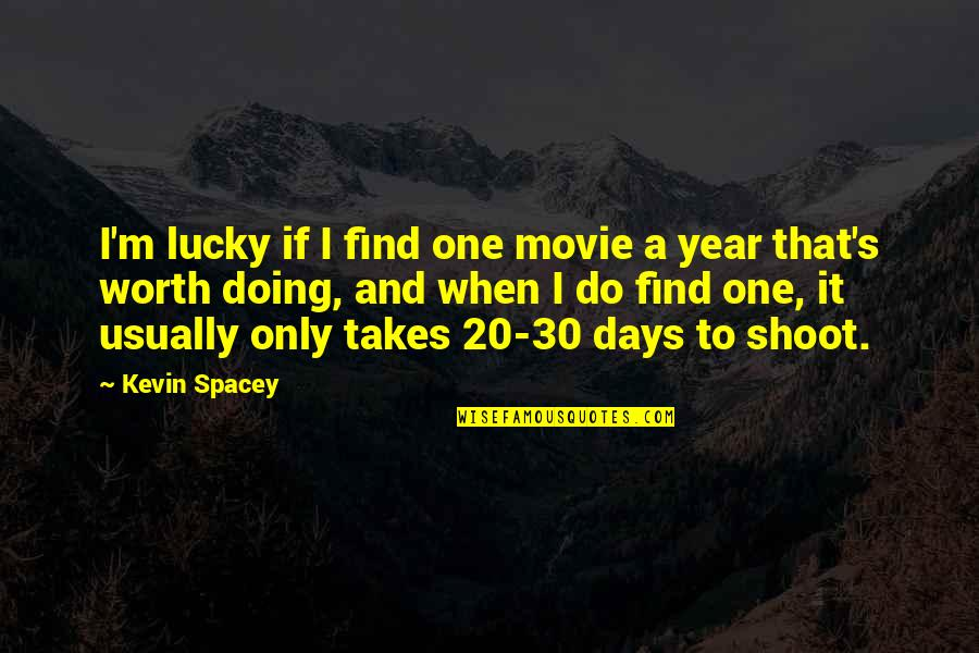 20 Year Quotes By Kevin Spacey: I'm lucky if I find one movie a