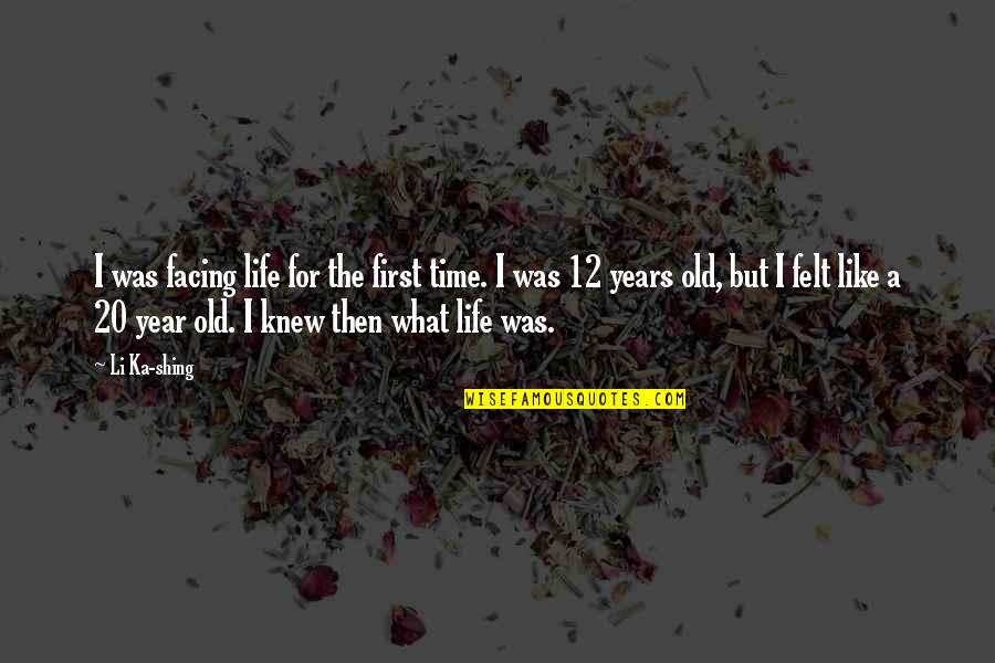 20 Year Quotes By Li Ka-shing: I was facing life for the first time.