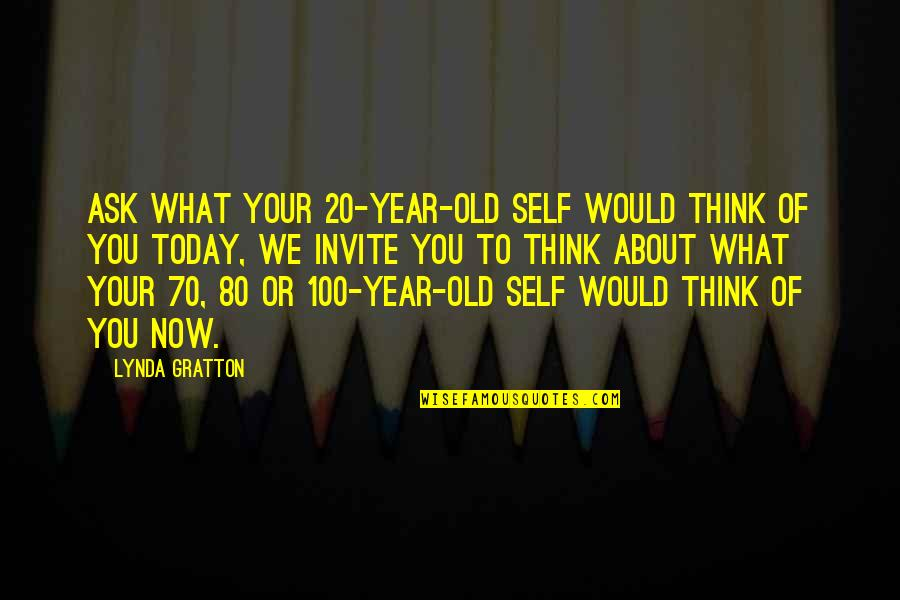 20 Year Quotes By Lynda Gratton: ask what your 20-year-old self would think of