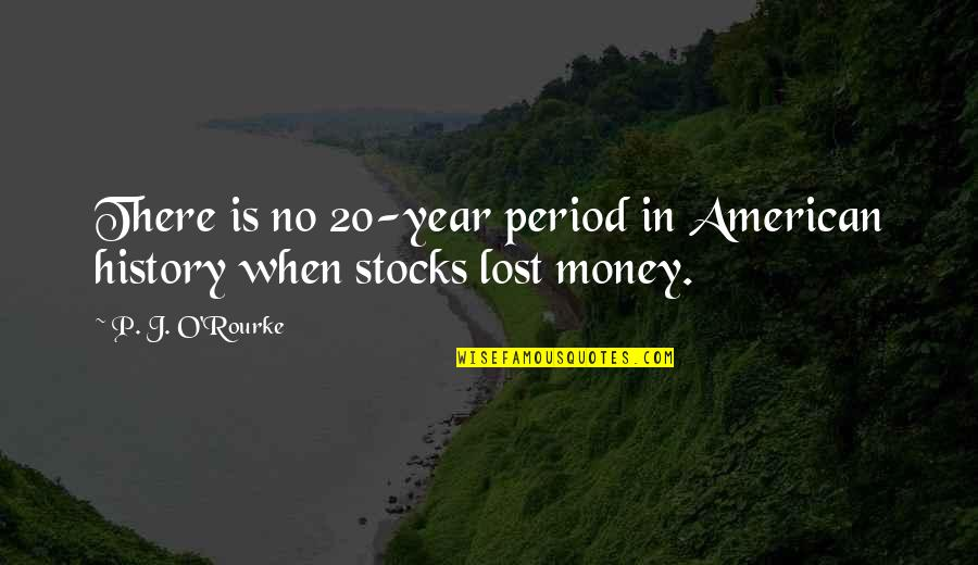 20 Year Quotes By P. J. O'Rourke: There is no 20-year period in American history