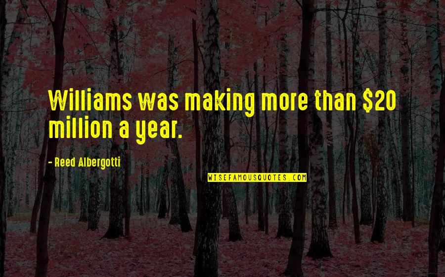 20 Year Quotes By Reed Albergotti: Williams was making more than $20 million a