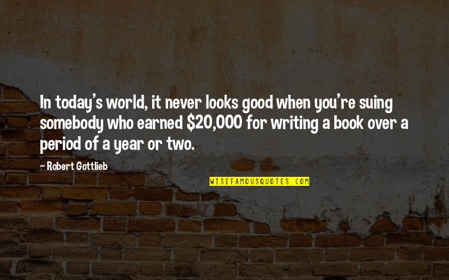 20 Year Quotes By Robert Gottlieb: In today's world, it never looks good when
