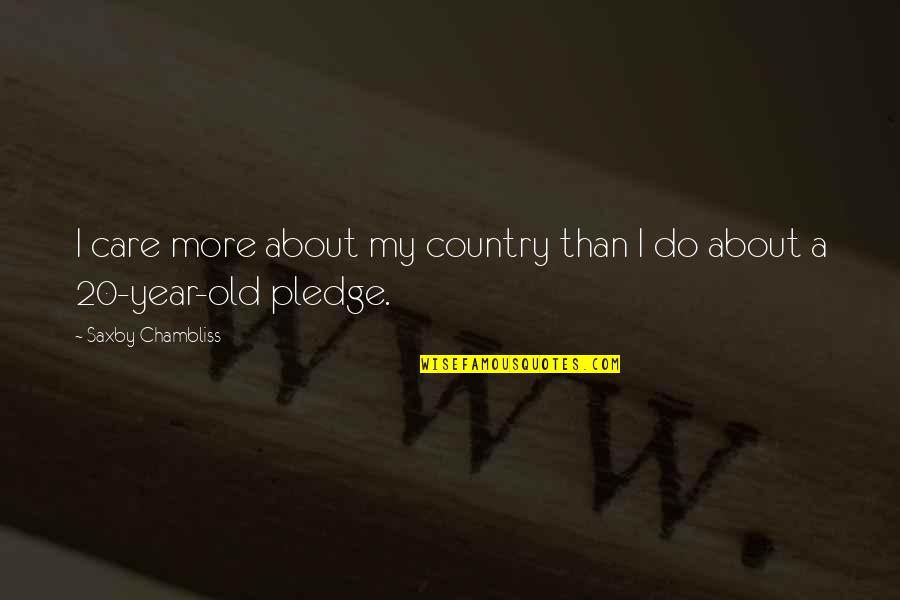 20 Year Quotes By Saxby Chambliss: I care more about my country than I