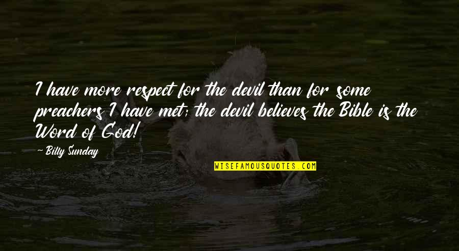 200 Islamic Quotes By Billy Sunday: I have more respect for the devil than