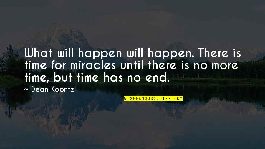 200 Islamic Quotes By Dean Koontz: What will happen will happen. There is time
