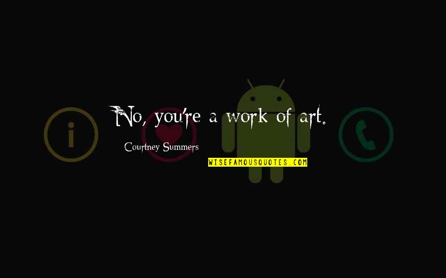 2005 Champions League Final Quotes By Courtney Summers: No, you're a work of art.