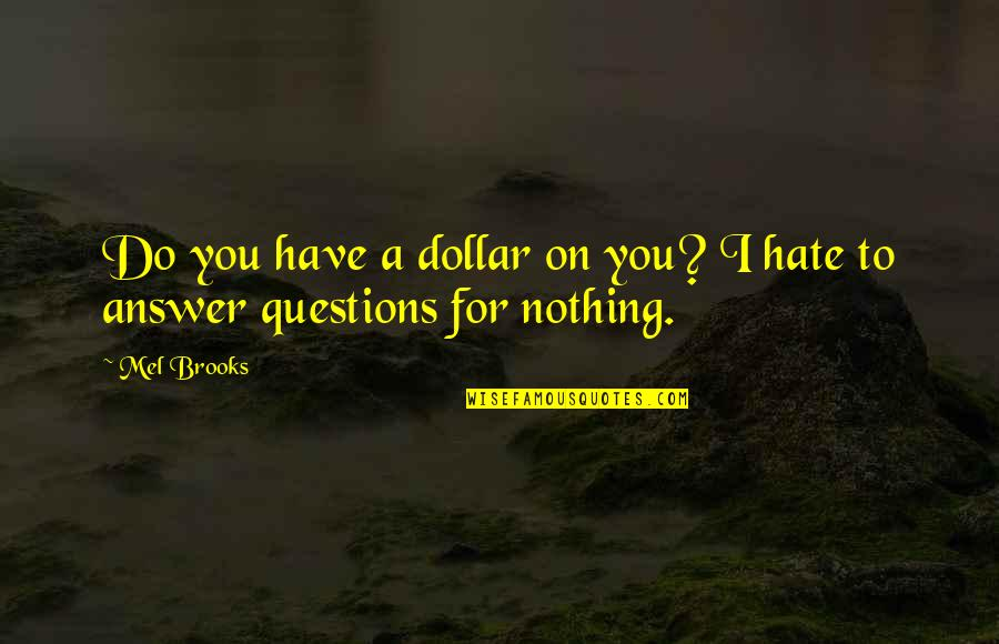 2005 Champions League Final Quotes By Mel Brooks: Do you have a dollar on you? I