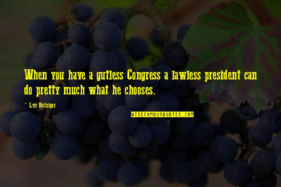 2010 Life Quotes By Lyn Nofziger: When you have a gutless Congress a lawless