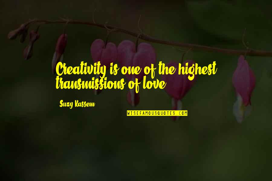 2014 Ended Quotes By Suzy Kassem: Creativity is one of the highest transmissions of