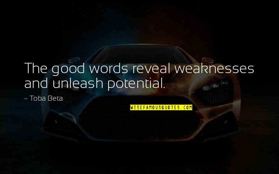 2014 Ended Quotes By Toba Beta: The good words reveal weaknesses and unleash potential.