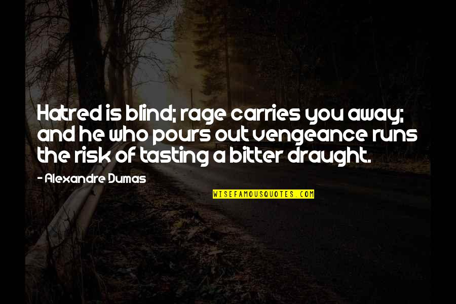 20th Anniversary Card Quotes By Alexandre Dumas: Hatred is blind; rage carries you away; and