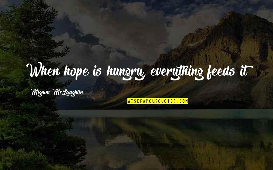 20th Anniversary Card Quotes By Mignon McLaughlin: When hope is hungry, everything feeds it