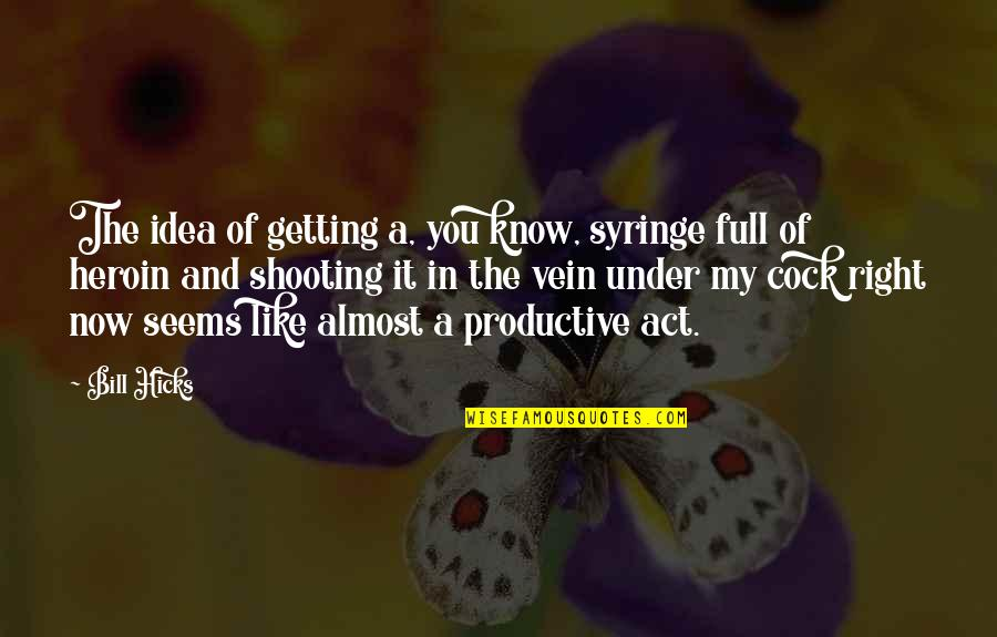 21 And Legal Quotes By Bill Hicks: The idea of getting a, you know, syringe