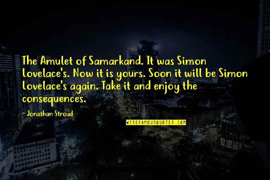 21 And Legal Quotes By Jonathan Stroud: The Amulet of Samarkand. It was Simon Lovelace's.