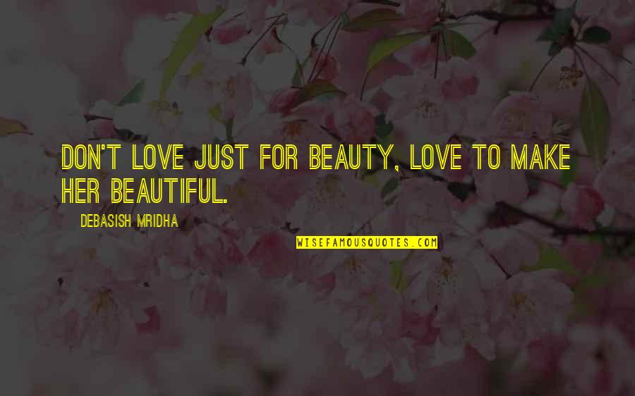 21 Pilots Famous Quotes By Debasish Mridha: Don't love just for beauty, love to make