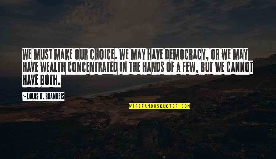 21 Pilots Famous Quotes By Louis D. Brandeis: We must make our choice. We may have
