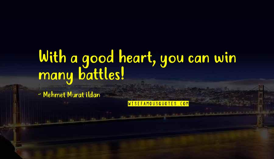 21 Pilots Famous Quotes By Mehmet Murat Ildan: With a good heart, you can win many