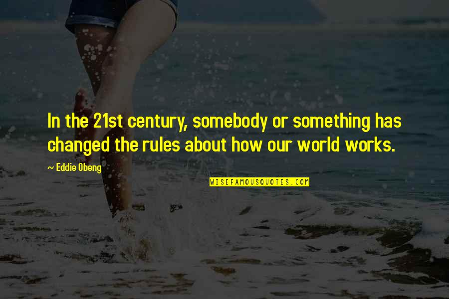21st Quotes By Eddie Obeng: In the 21st century, somebody or something has
