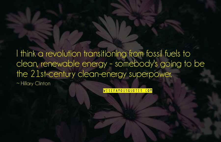 21st Quotes By Hillary Clinton: I think a revolution transitioning from fossil fuels