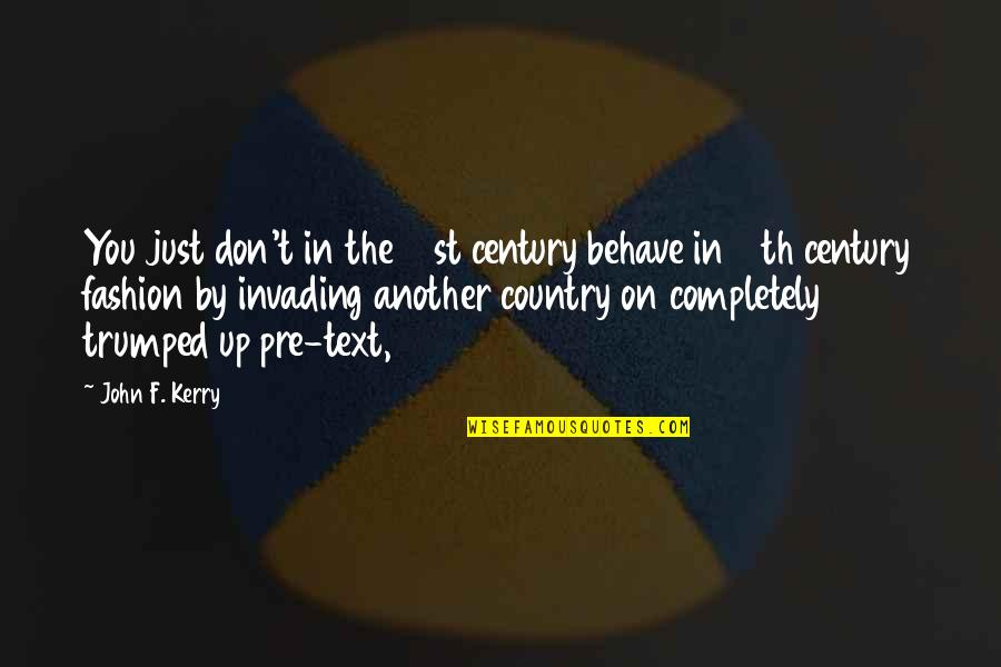 21st Quotes By John F. Kerry: You just don't in the 21st century behave