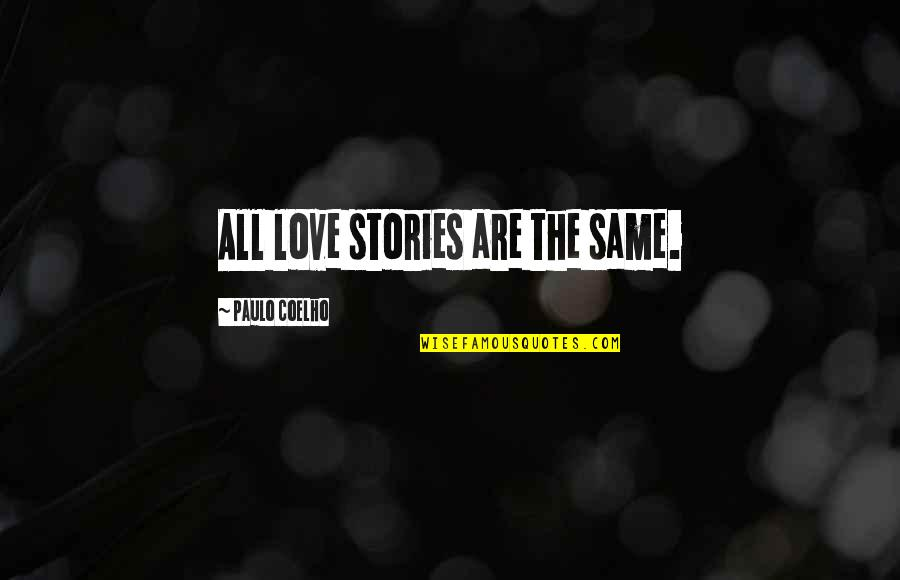222 Jump Street Quotes By Paulo Coelho: All love stories are the same.