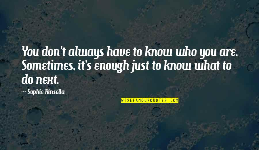 222 Jump Street Quotes By Sophie Kinsella: You don't always have to know who you