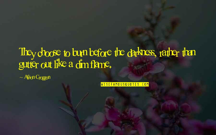 25 De Abril Quotes By Alison Croggon: They choose to burn before the darkness, rather