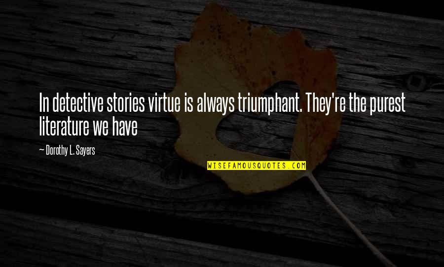 25 De Abril Quotes By Dorothy L. Sayers: In detective stories virtue is always triumphant. They're
