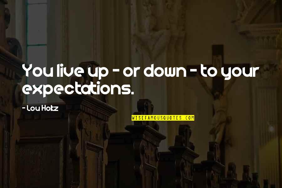 25 De Abril Quotes By Lou Holtz: You live up - or down - to