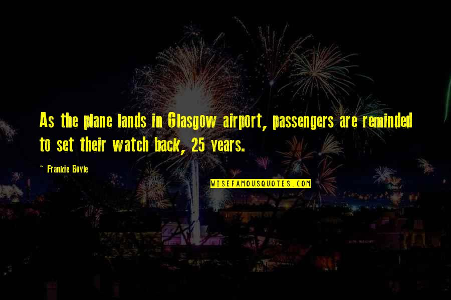 25 Funny Quotes By Frankie Boyle: As the plane lands in Glasgow airport, passengers