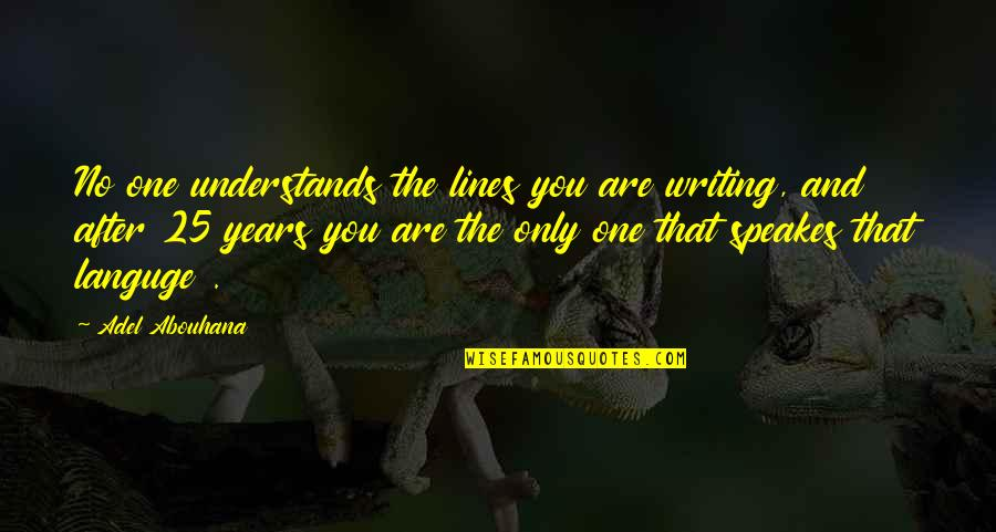 25 To Life Quotes By Adel Abouhana: No one understands the lines you are writing,