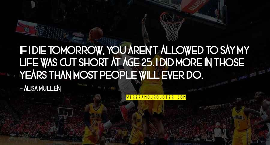 25 To Life Quotes By Alisa Mullen: If I die tomorrow, you aren't allowed to