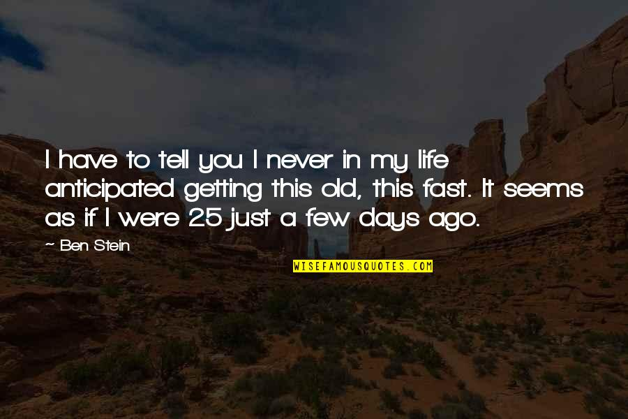 25 To Life Quotes By Ben Stein: I have to tell you I never in