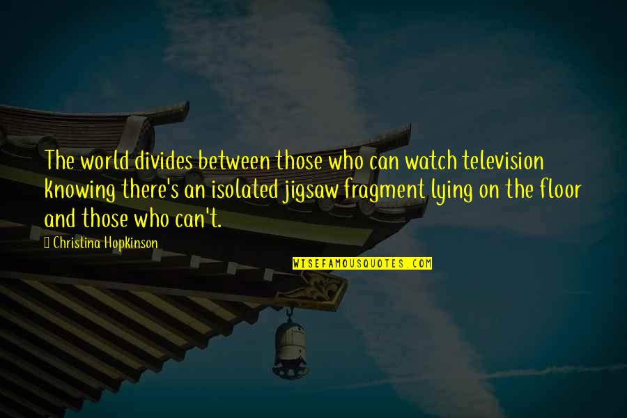 25 To Life Quotes By Christina Hopkinson: The world divides between those who can watch
