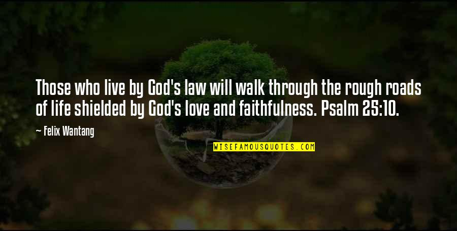 25 To Life Quotes By Felix Wantang: Those who live by God's law will walk
