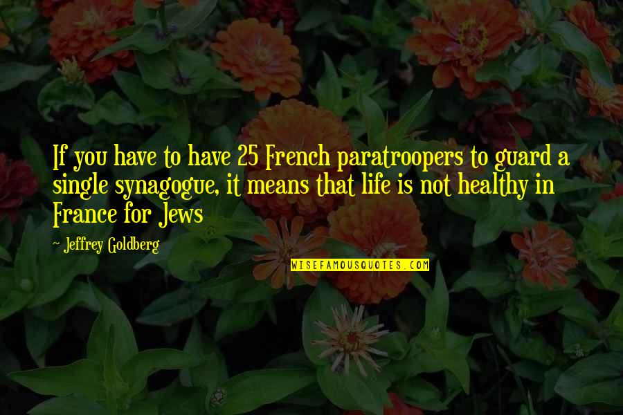 25 To Life Quotes By Jeffrey Goldberg: If you have to have 25 French paratroopers