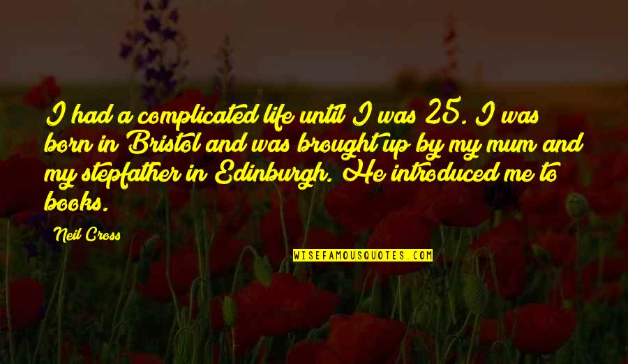 25 To Life Quotes By Neil Cross: I had a complicated life until I was