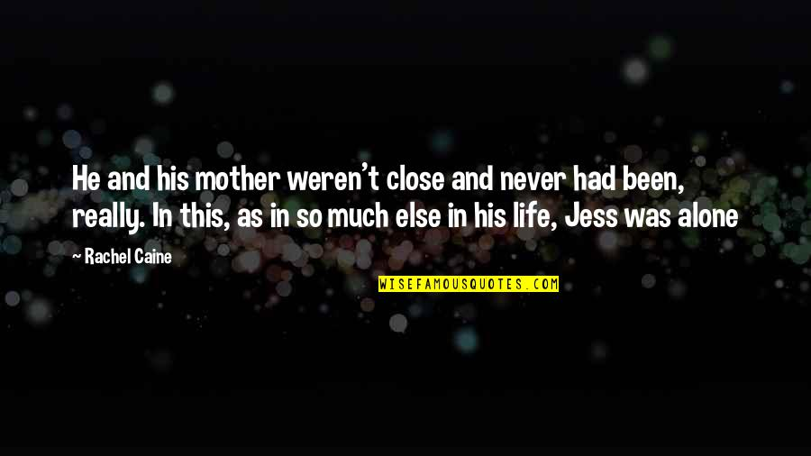 25 To Life Quotes By Rachel Caine: He and his mother weren't close and never