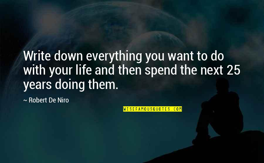 25 To Life Quotes By Robert De Niro: Write down everything you want to do with