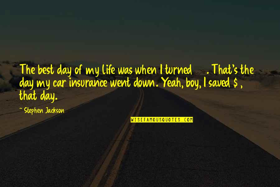 25 To Life Quotes By Stephen Jackson: The best day of my life was when